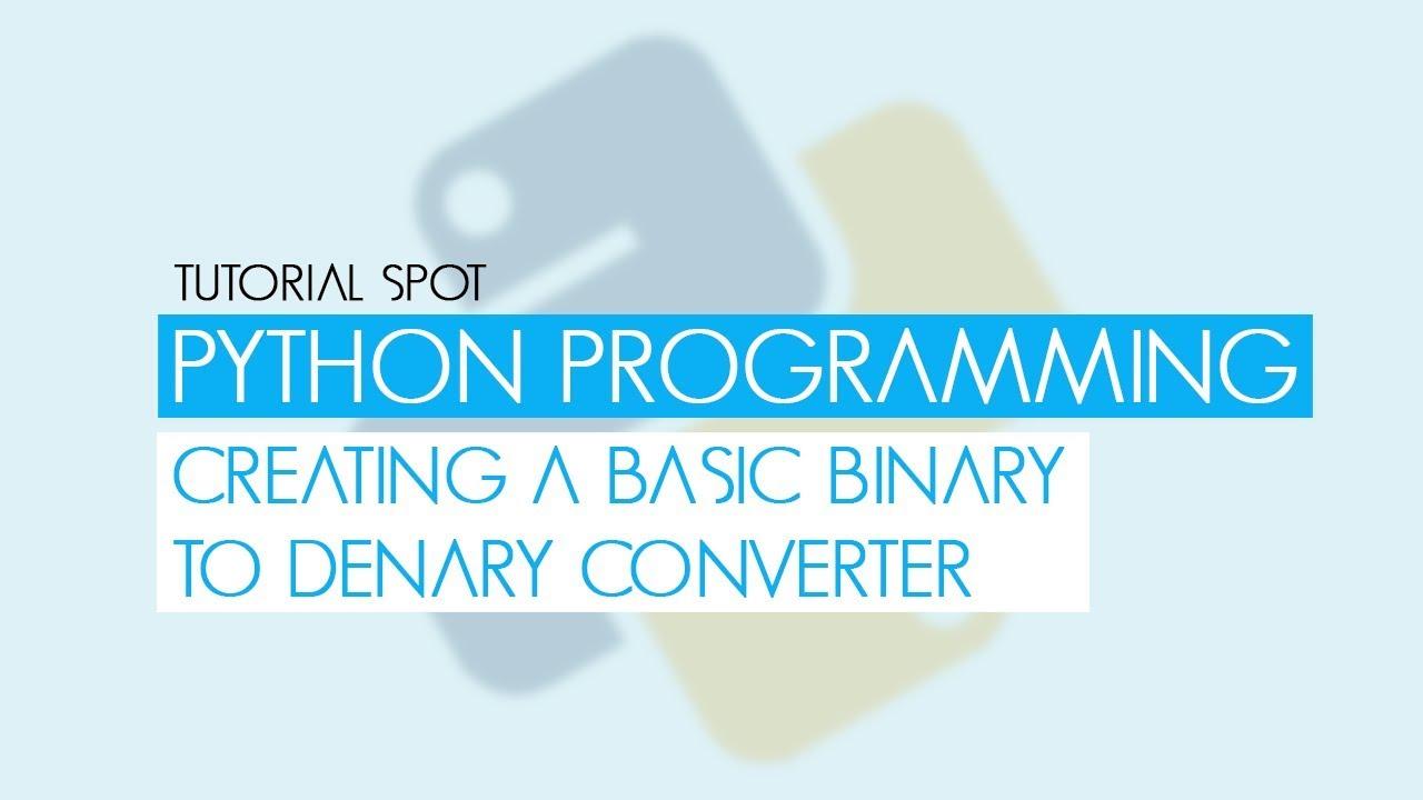 Python Programming - Creating a Binary Converter (Binary to Denary)