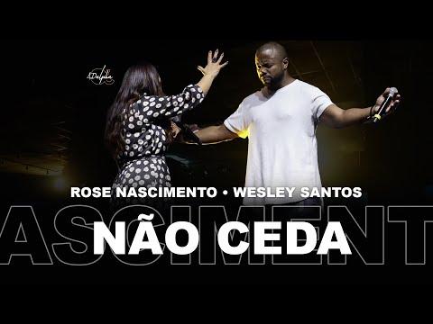 NÃO CEDA • ROSE NASCIMENTO Part. WESLEY SANTOS • MOMENTO PROFÉTICO • ADALPHA