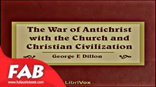 The War of Antichrist with the Church and Christian Civilization Full Audiobook by George F. DILLON