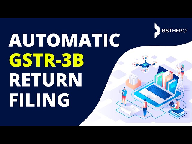 Automatic GSTR 3B Return Filing in Easy Steps