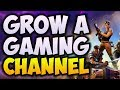 How To GROW A GAMING Channel From SCRATCH! 🎮 Tips on Gaining Subs FAST (2018 Beginners Guide)