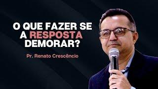 Palavra Viva | O que fazer se a resposta demorar | Pr. Renato Crescêncio