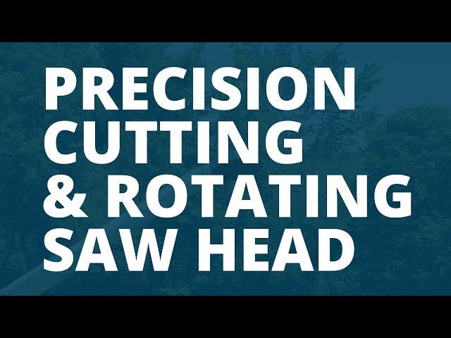 Precision Cutting & Rotating Saw Head