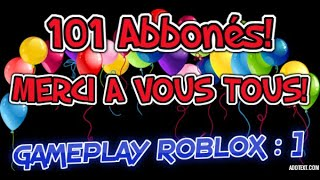 I FETE MES 101 ABONNES ON ROBLOX (GAME FPS!)