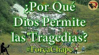 ¿Por Qué Dios Permite las Tragedias? - #ForçaChape - Tengo Preguntas