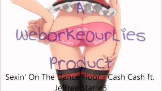 Repeat youtube video Sexin' On The Dance Floor - Cash Cash ft. Jeffree Star NIGHTCORE REMIX