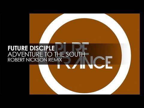 Future Disciple - Adventure To The South (Robert Nickson Remix)