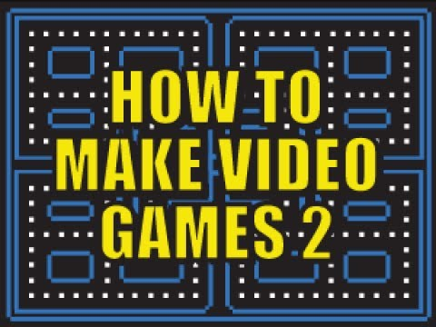 How to Make Video Games 2