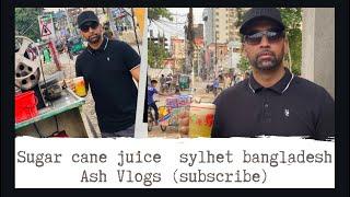 Sugar cane juice sylhet Bangladesh 🇧🇩 | Ash Vlogs |