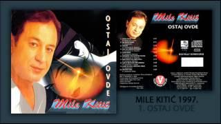 Mile Kitic - Ostaj ovde - (Audio 1997)