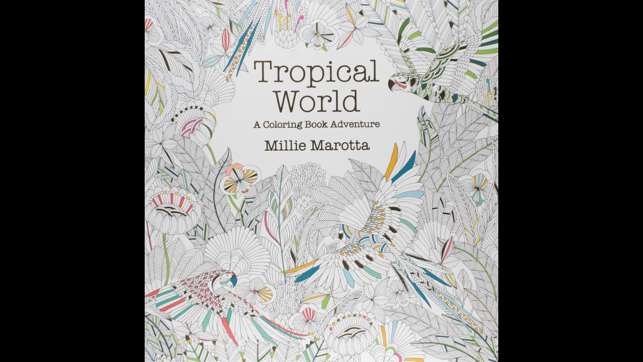 Flip Through Tropical World Coloring Book by Millie Marotta YouTube