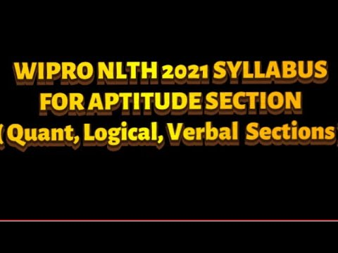 WIPRO NLTH 2021 APTITUDE SECTION SYLLABUS ( Quant, Logical, Verbal ) Sections