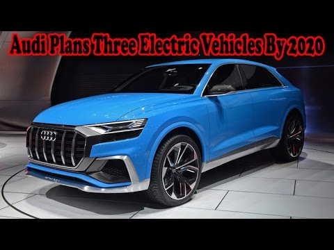 Audi Plans Three Electric Vehicles By 2020