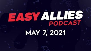 Easy Allies Podcast #265 - May 7, 2021