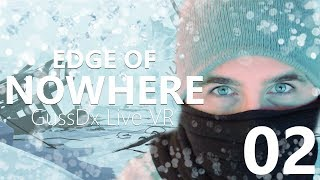 "GUSSDX LIVE VR : ""EDGE OF NOWHERE"" 02"