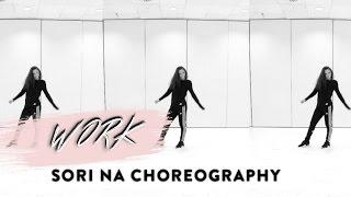 WORK (REMIX) RIHANNA - SORI NA CHOREOGRAPHY COVER