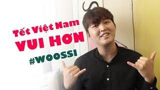 Woossi: Ăn Tết ở Việt Nam 3 năm nên thấy vui hơn