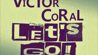 VICTOR CORAL - LET'S GO ! (Original Mix)