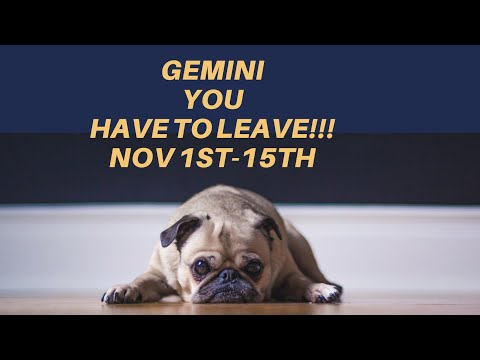 GEMINI🌠YOU HAVE TO LEAVE NOW!!! [ Nov 1st-15th 2018]