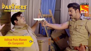 Your Favorite Character | Aditya Puts Manav On Gunpoint | Partners Trouble Ho Gayi Double
