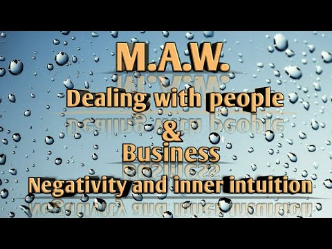 M.A.W. Dealing with people and business Episode 21 Dealing with negativity and the inner intuition