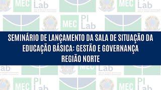 Dia 02 - Região Norte: Seminário Sala de Gestão e Governança na Educação Básica no Brasil