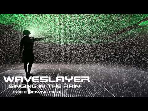 WAVESLAYER - SINGING IN THE RAIN [FREE DOWNLOAD]