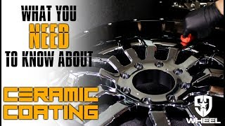 WHAT YOU NEED TO KNOW ABOUT CERAMIC COATING YOUR WHEELS