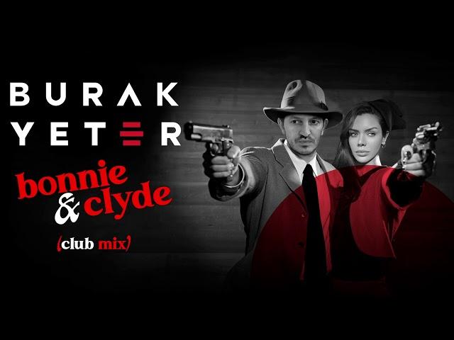 Burak Yeter - Bonnie & Clyde (Club Mix)