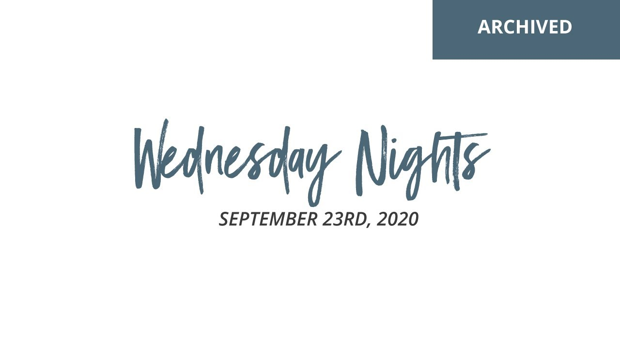 Wednesday Evening Services: September 23rd, 2020