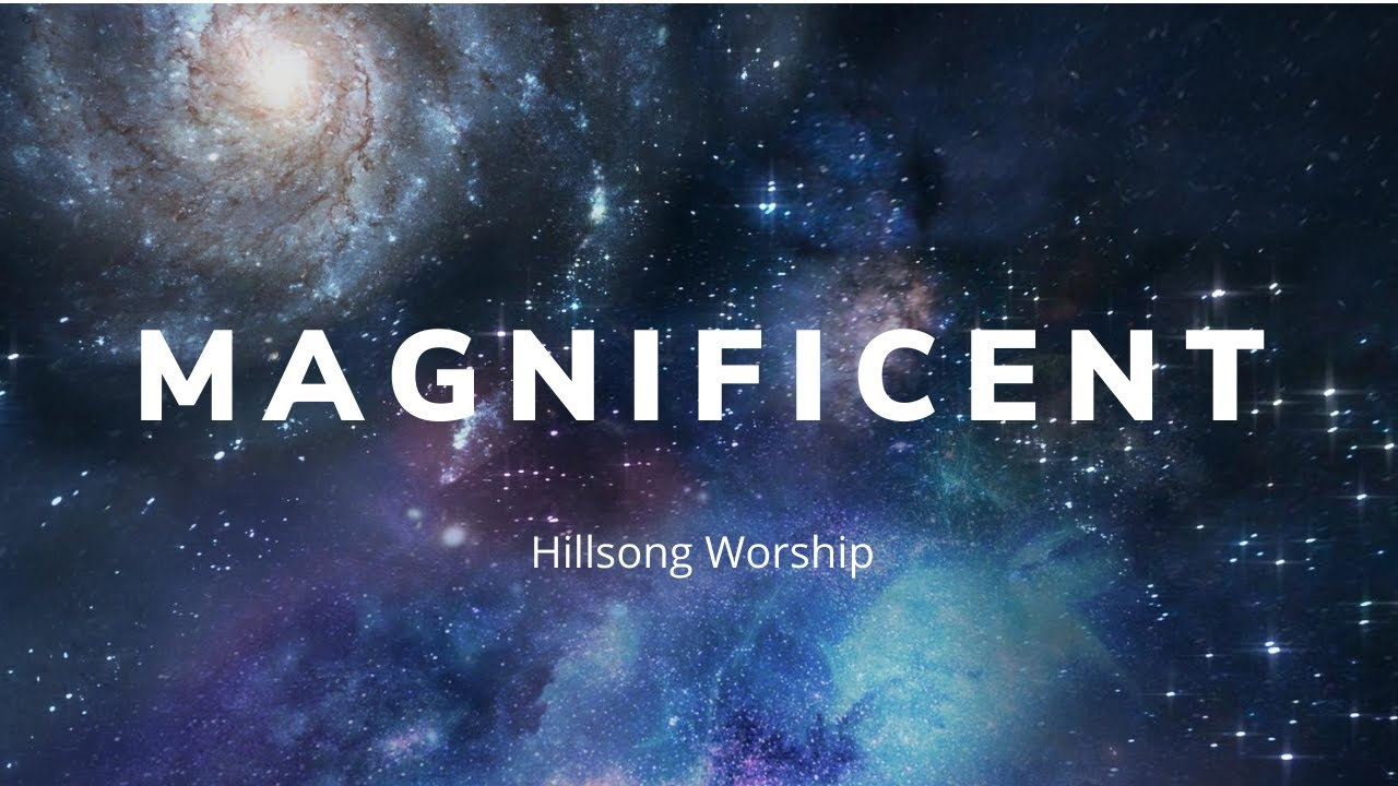 Download Lyric Video: Magnificent / Hillsong Music