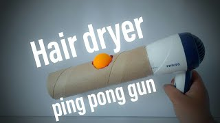 Hair dryer ping pong gun