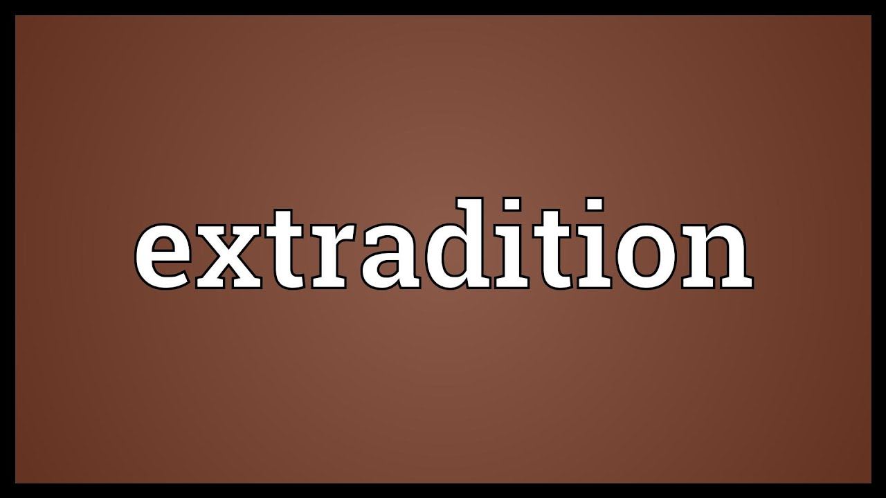 Awesome Extradition Meaning