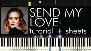 Adele - Send My Love (To Your New Lover) - Piano Tutorial + Sheets