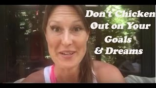 Don't Chicken Out On Your Goals And Dreams