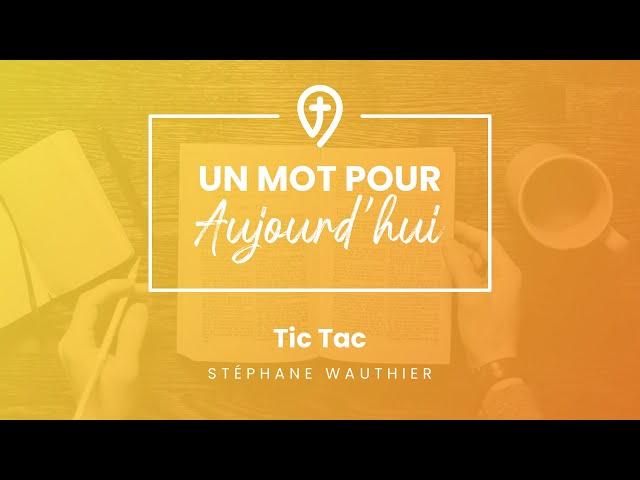Tic tac - S.Wauthier - UN MOT POUR AUJOURD'HUI