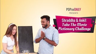 Shraddha & Ankit Take The Movie Pictionary Challenge - POPxo