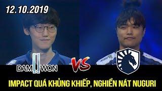 [CKTG 2019] DWG vs TL Highlights   Impact thi đấu quá khủng khiếp, hủy diệt hoàn toàn Nuguri