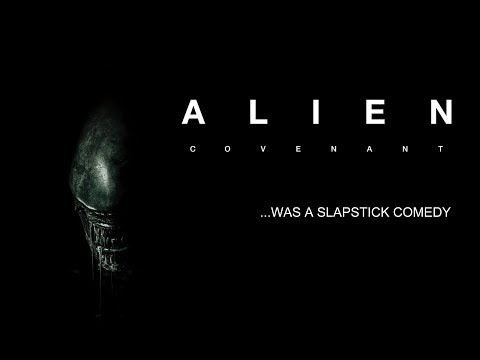 Alien Covenant…Was Slapstick Comedy