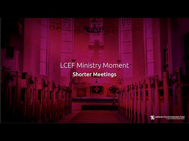 LCEF Ministry Moment - Shorter Meetings