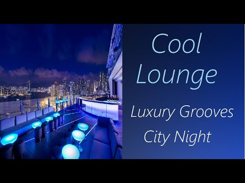 Lounge Music [Luxury Grooves - City Night] | ♫ RE ♫