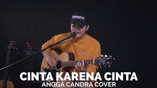 CINTA KARENA CINTA - ANGGA CANDRA COVER