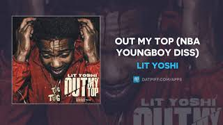 Lit Yoshi - Out My Top (NBA Youngboy Diss) (AUDIO)