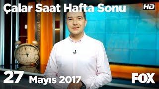 27 Mayıs 2017 Çalar Saat Hafta Sonu