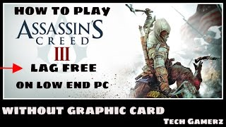 how to play assassin creed 3 on any low end pc 2016