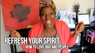 Refresh your Spirit: How to love God and people (faith, joy, relationships, love, family)