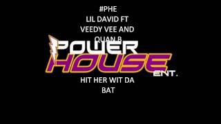 phe hit her wit dat bat lil david ft veedy vee and quan b