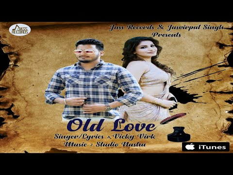 Old Love | (Full HD) | Vicky Virk | New  Songs 2018 | Latest Songs 2018