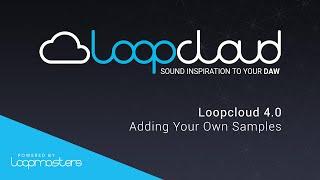 Loopcloud 40 Tutorial - Add Your Own Samples and Loops