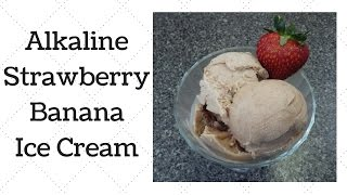 Strawberry Banana Ice Cream Dr. Sebi Alkaline Electric Recipe